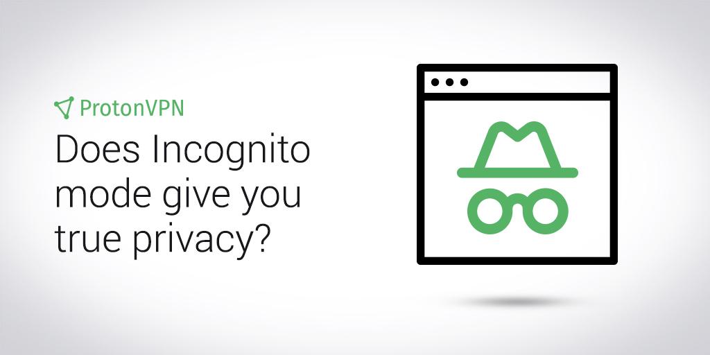 Is Incognito/Private Browsing mode truly private? - ProtonVPN Blog