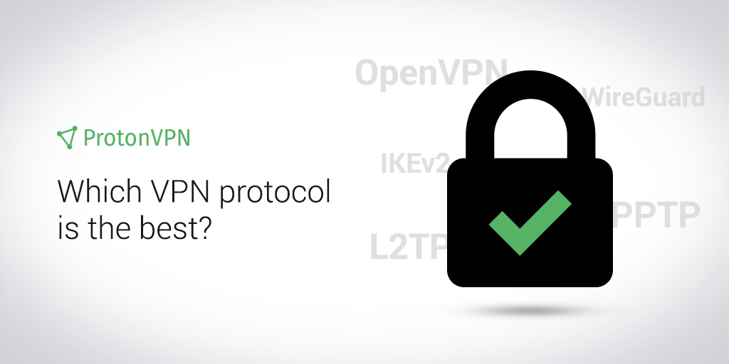 Which VPN protocol is the best? - ProtonVPN Blog