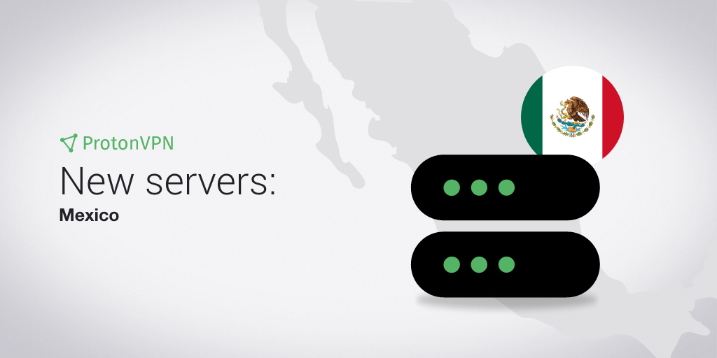 ProtonVPN has eight servers in Mexico.
